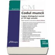 Codul muncii. Legea dialogului social si 14 legi uzuale. Editia a 33-a, ingrijita si adnotata de Marius Eftimie (Actualizat 17 septembrie 2018)