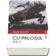 Cu palosul, volumul II - Poveste vitejeasca din vremea descalecatului Moldevei de Radu Rosetti