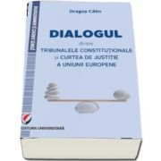 Dialogul dintre Tribunalele Constitutionale si Curtea de Justitie a Uniunii Europene