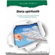 Dieta spirituala. Un program revolutionar pentru eliminarea a tot ce iti ingreuneaza inutil viata