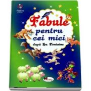 Fabule pentru cei mici dupa La Fontaine (Colectie Povesti cu suflet)