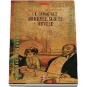 I. L. Caragiale - Momente, schite, nuvele. Colectia Biblioteca scolarului (Editia a 2-a)