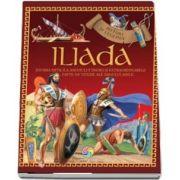 Iliada - Istoria mitica a asediului Troiei si extraordinarele fapte de vitejie ale eroului Ahile