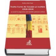 Inalta Curte de Casatie si Justitie, 1918-2018. Un secol in asigurarea unei practici judiciare unitare