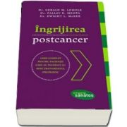 Ingrijirea postcancer. Ghid complet pentru pacientii care au incheiat cu bine tratamentul oncologic