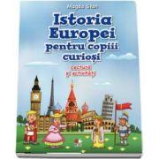 Istoria Europei pentru copiii curiosi. Lectura si activitati de Magda Stan