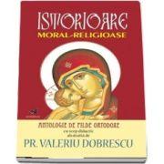 Istorioare moral-religioase. Antologie de pilde ortodoxe cu scop didactic - Valeriu Dobrescu