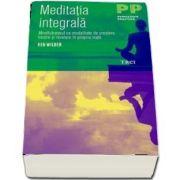 Meditatia integrala. Mindfulnessul ca modalitate de crestere, trezire si revelare in propria viata
