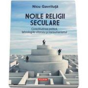 Noile religii seculare. Corectitudinea politica, tehnologiile viitorului si transumanismul