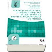 Noutati legislative, jurisprudentiale si doctrinare privind raporturile de munca - Ilie Dumitru, Mitica Purcaru