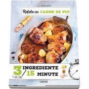 Retete cu carne de pui, 3 ingrediente, 15 minute de Camille Depraz
