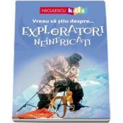 Vreau sa stiu despre... Exploratori Neinfricati