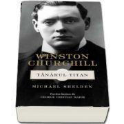 Winston Churchill. Tanarul titan de Michael Shelden