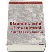 Bizantini, latini si musulmani in perioada cruciadelor