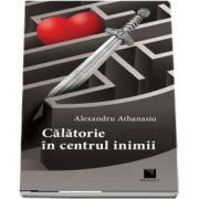 Calatorie in centrul inimii de Athanasiu Alexandru