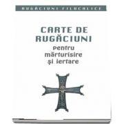 Carte de rugaciuni pentru marturisire si iertare. Rugaciuni filocalice 1 - TRADUCERE: pr. dr. Gabriel Mandrila si Laura Mandrila