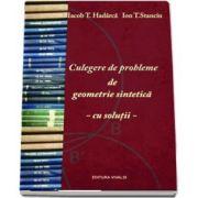 Culegere de probleme de geometrie sintetice, cu solutii - Iacob T. Hadarca