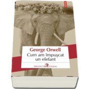 Cum am impuscat un elefant - Traduceri din limba engleza si note de Mihaela Ghita si Ciprian Siulea