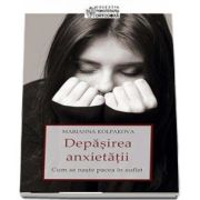 Depasirea anxietatii. Cum se naste pacea in suflet