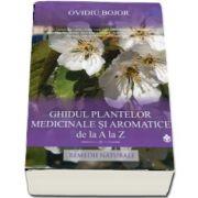 Ghidul plantelor medicinale si aromatice de la A la Z - Remedii naturiste (150 de plante medicinale si aromatice)