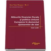 Masurile financiar‑fiscale si politica Uniunii Europene in domeniul ajutoarelor de stat de Ioan Lazar