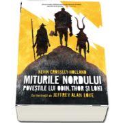 Miturile Nordului Povestile lui Odin, Thor si Loki - Kevin Crossley Holland