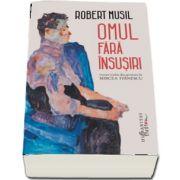 Robert Musil - Omul fara insusiri - Revizuire, tabel cronologic si ingrijire de editie de Monica-Maria aldea