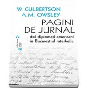 Pagini de jurnal. Doi diplomati americani in Bucurestiul interbelic de W. S. Culbertson si A. M. Owsley