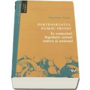 Parteneriatul public-privat in contextul legislativ actual intern si unional de Oliviu Puie
