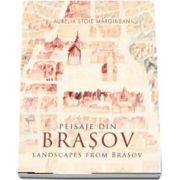 Peisaje din Brasov - Landscapes from Brasov (Editie bilingva romana-engleza)