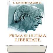 Prima si ultima libertate de J. Krishnamurti