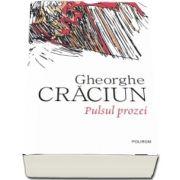 Gheorghe Craciun - Pulsul prozei - Editie ingrijita de Carmen Musat si Oana Craciun