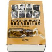 Puterea sub influenta drogurilor - Mari oameni de stat si doctorii lor de Tania Crasnianski