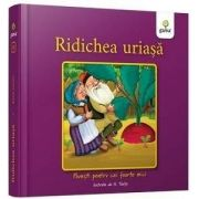 Ridichea uriasa - Colectia Povesti pentru cei foarte mici