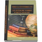 Sa stam de vorba fara catalog - Colectia Literatura romana contemporana (Editie 2018)