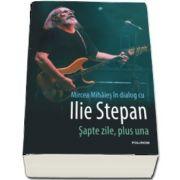 Sapte zile, plus una - Mircea Mihaies in dialog cu Ilie Stepan