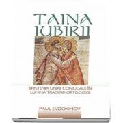 Taina iubirii. Sfintenia unirii conjugale in lumina Traditiei ortodoxe