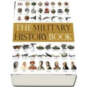 The Military History Book. The Ultimate Visual Guide to the Weapons that Shaped the World