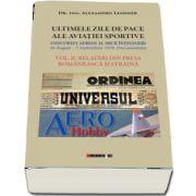 ULTIMELE ZILE DE PACE ALE AVIATIEI SPORTIVE. Vol. II - RELATARI DIN PRESA ROMANEASCA SI STRAINA