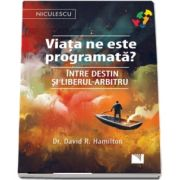 David R. Hamilton - Viata ne este programata? intre destin si liberul-arbitru