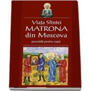 Viata Sfintei Matrona din Moscova povestita pentru copii