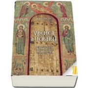 Vremea lucrarii. Chipul launtric al Traditiei ortodoxe: teologie si viata