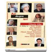 Azi despre ieri - Mihaela Albu in dialog cu Slavko Almajan, Dan Anghelescu, Barbu Cioculescu, Aurora Cornu