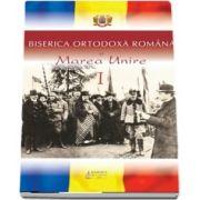 Biserica Ortodoxa Romana si Marea Unire Vol.1