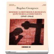 Biserica Ortodoxa si puterea comunista (1945-1964) - editia a II-a