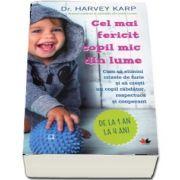 Harvey Karp, Cel mai fericit copil mic din lume. Cum sa elimini crizele de furie si sa cresti un copil rabdator, respectuos si cooperant de la 1 an la 4 ani