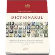 Dictionarul clericilor si mirenilor ortodocsi romani marturisitori in detentia comunista (1945-1964)
