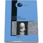 Elegia. Meditatia - Colectia Campul de lectura
