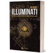 Illuminati. Societatea secretă care a deturnat întreaga lume