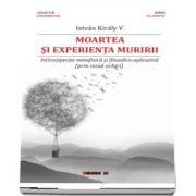 Moartea si experienta muririi - In(tro)spectie metafizica si filosofico-aplicativa (prin noua ochiri)